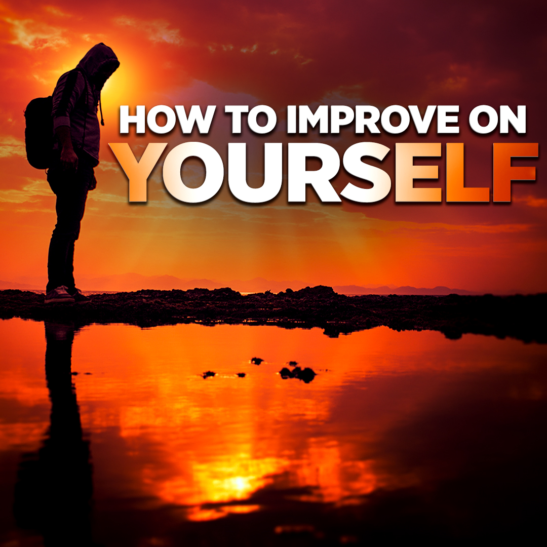 How to Improve on Yourself