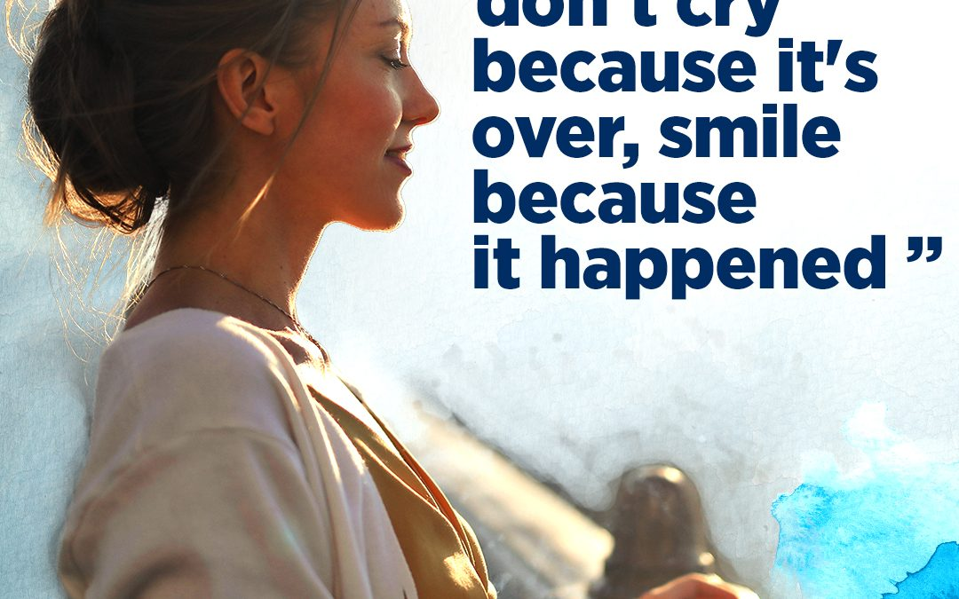 """#337 Happiness – """"Don't Cry Because It's Over, Smile Because It Happened"""""""