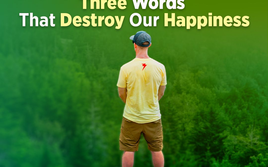 """#346 Happiness – """"If Only…Then"""" Three Words That Destroy Our Happiness"""